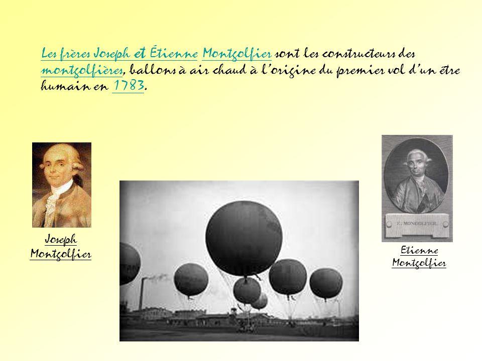 Les frères Joseph et Étienne Montgolfier sont les constructeurs des montgolfières, ballons à air chaud à l'origine du premier vol d'un être humain en 1783.