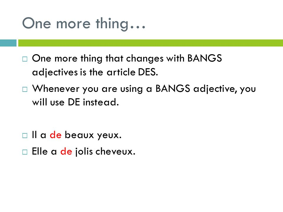 One more thing… One more thing that changes with BANGS adjectives is the article DES.