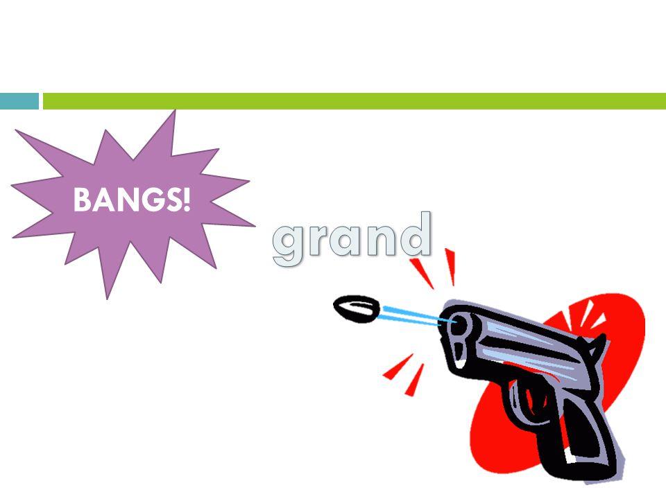 BANGS! grand