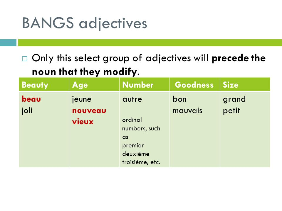 BANGS adjectives Only this select group of adjectives will precede the noun that they modify. Beauty.