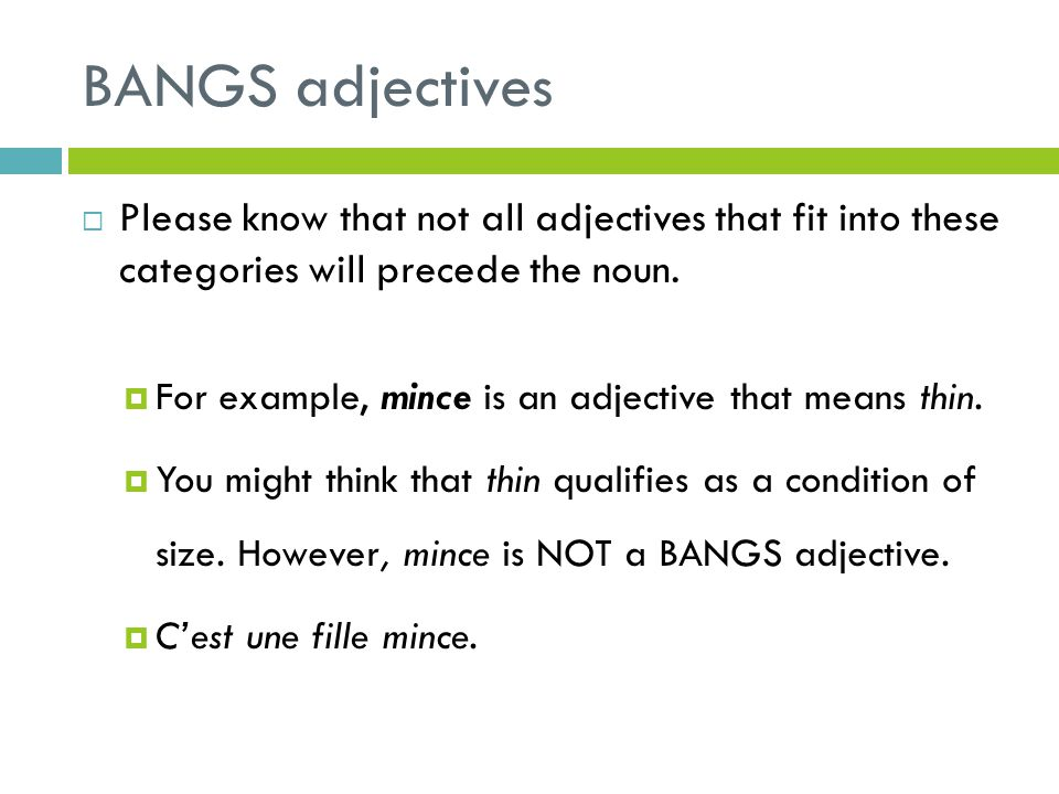 BANGS adjectives Please know that not all adjectives that fit into these categories will precede the noun.