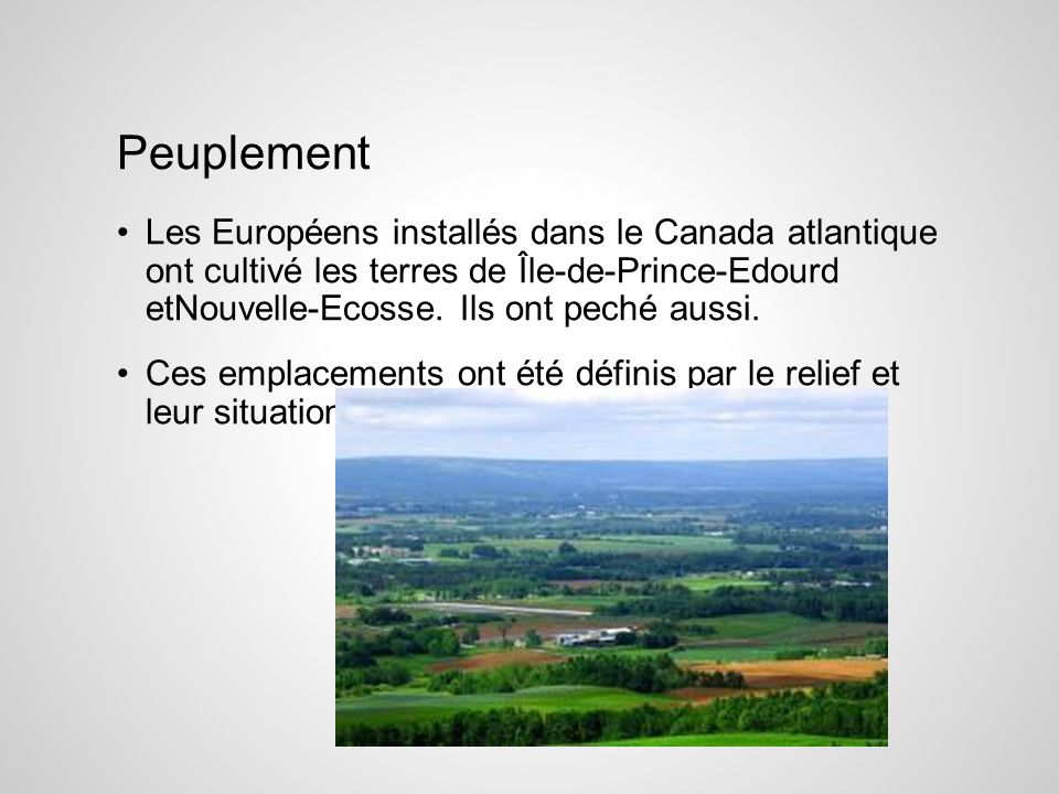 Peuplement Les Européens installés dans le Canada atlantique ont cultivé les terres de Île-de-Prince-Edourd etNouvelle-Ecosse. Ils ont peché aussi.