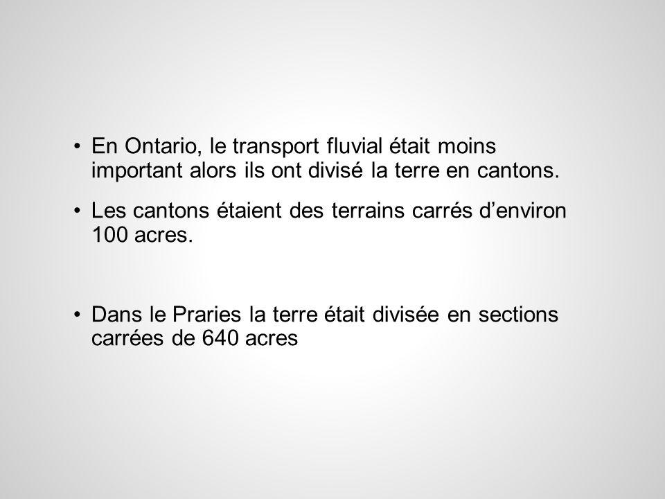 En Ontario, le transport fluvial était moins important alors ils ont divisé la terre en cantons.
