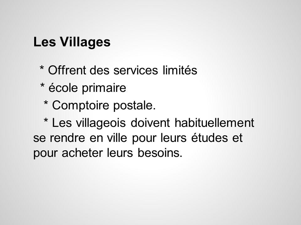 Les Villages * Offrent des services limités * école primaire