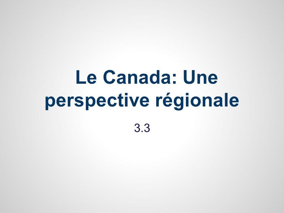 Le Canada: Une perspective régionale