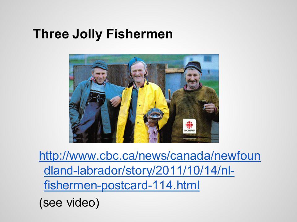 Three Jolly Fishermen http://www.cbc.ca/news/canada/newfoun dland-labrador/story/2011/10/14/nl- fishermen-postcard-114.html.