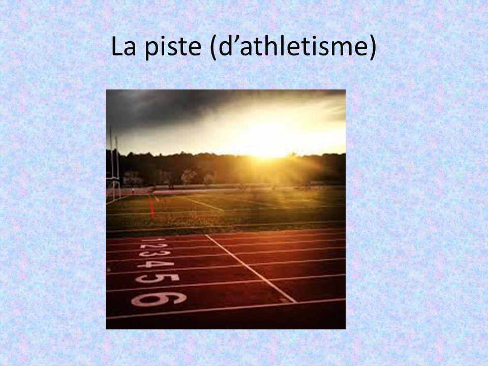 La piste (d'athletisme)