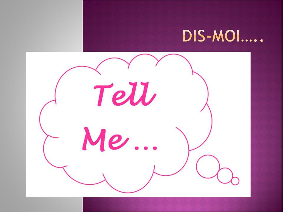Dis-moi…..