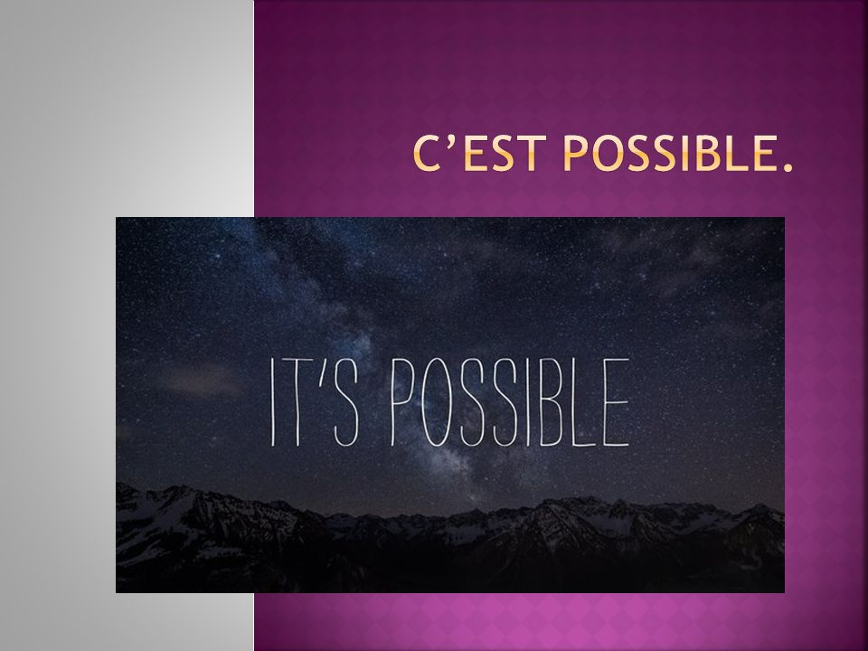 C'est possible.
