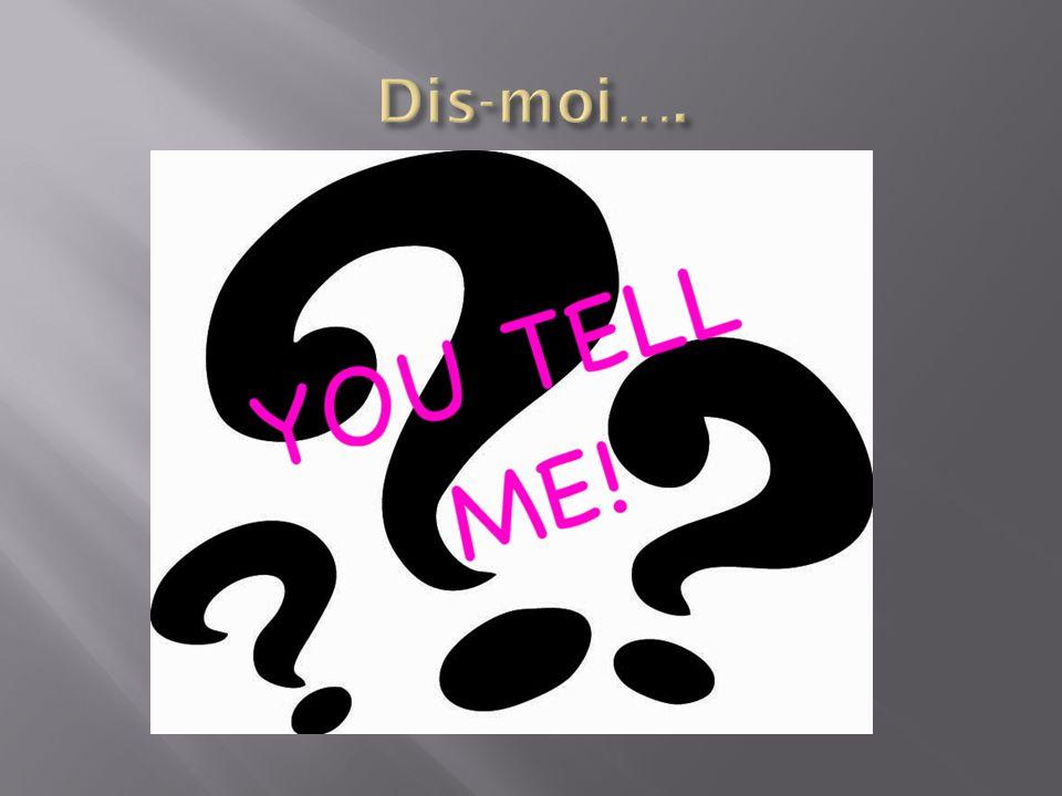 Dis-moi….