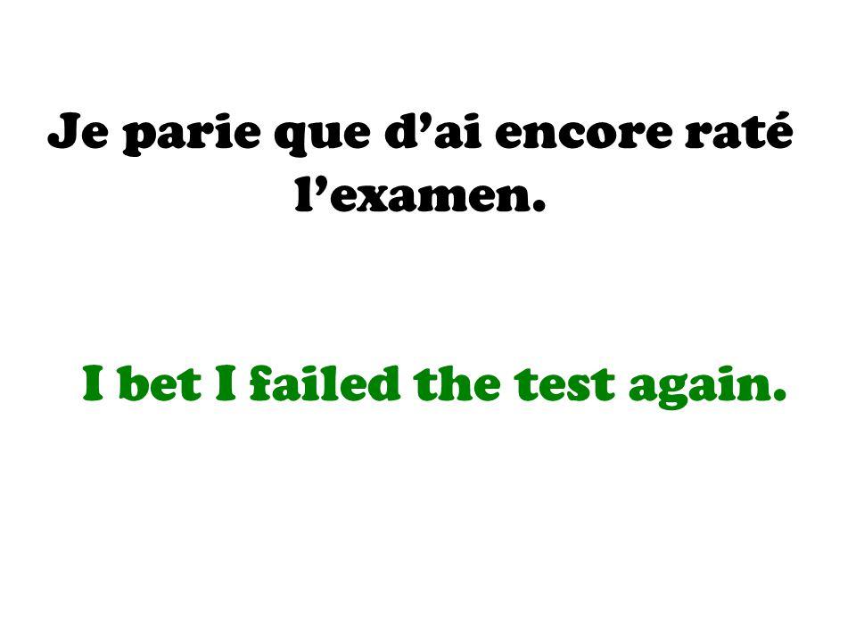 Je parie que d'ai encore raté l'examen.