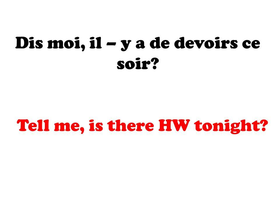 Dis moi, il – y a de devoirs ce soir