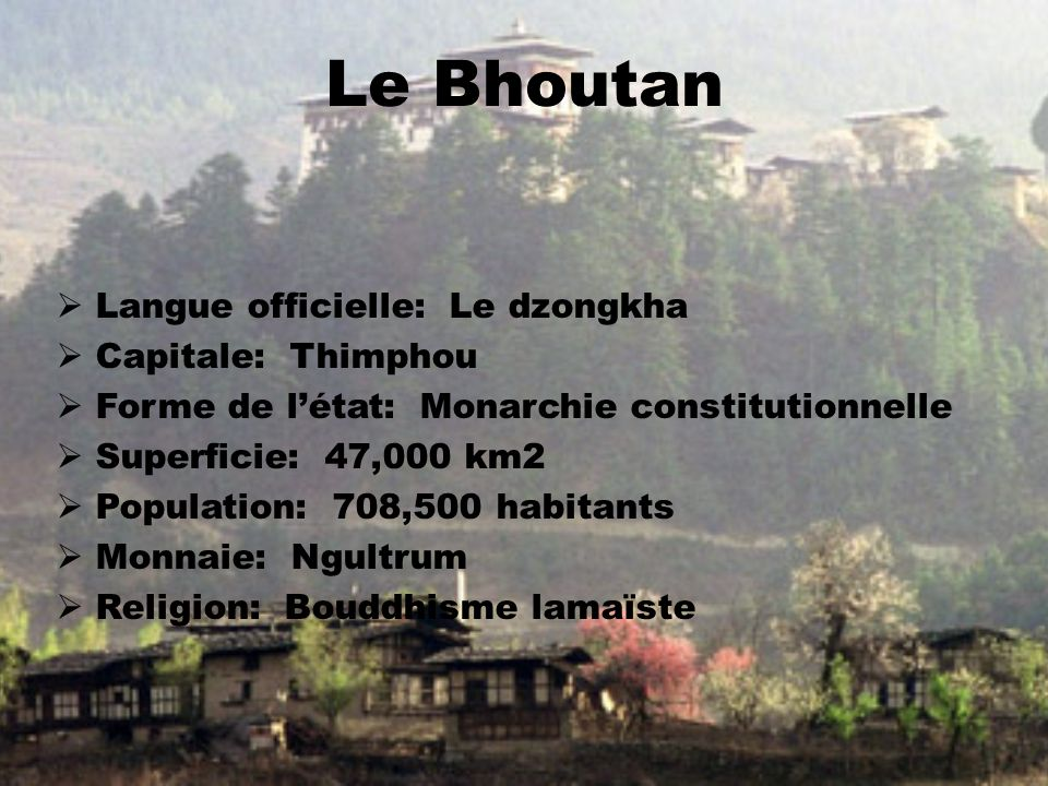Le Bhoutan Langue officielle: Le dzongkha Capitale: Thimphou