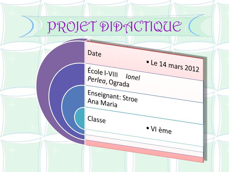 PROJET DIDACTIQUE Date Le 14 mars 2012
