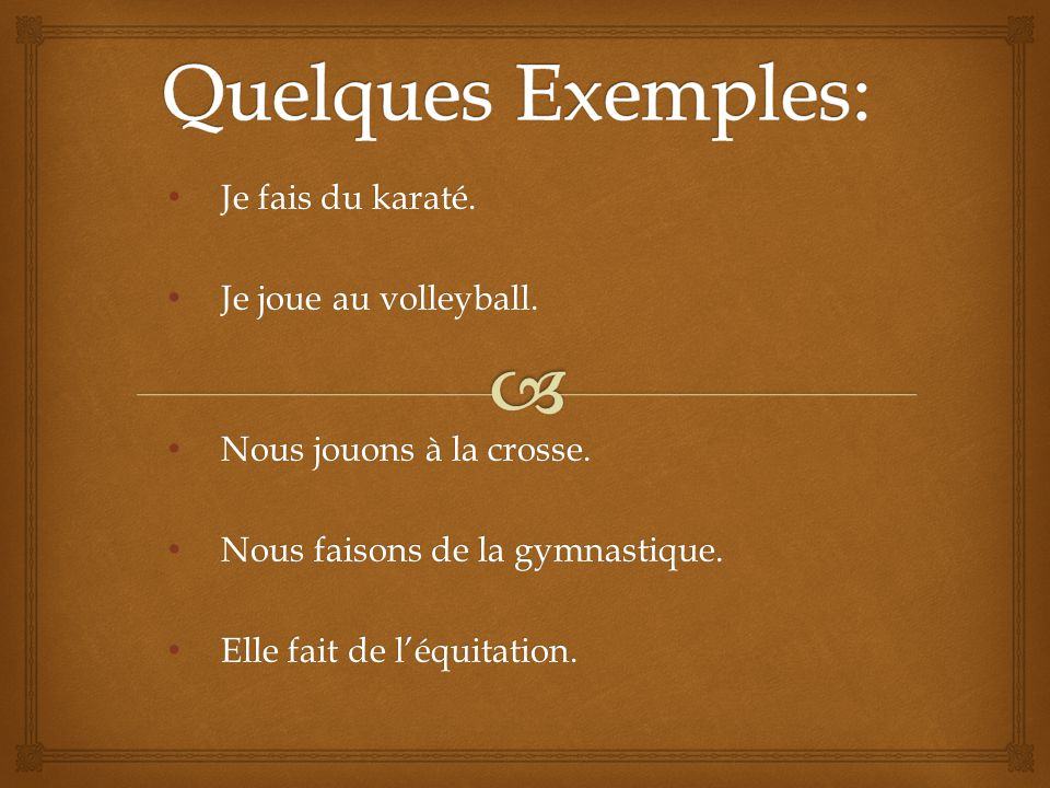 Quelques Exemples: Je fais du karaté. Je joue au volleyball.
