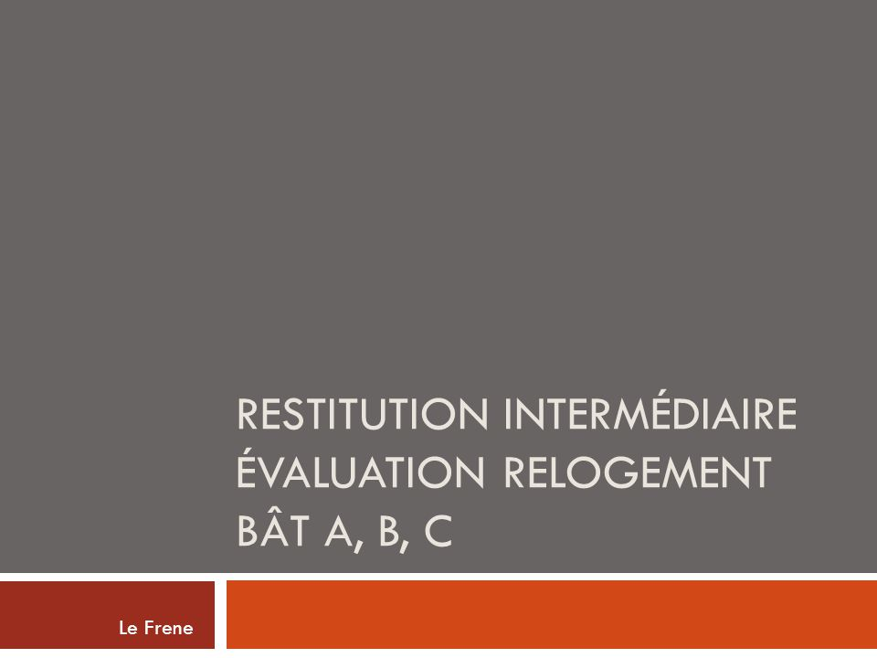 Restitution intermédiaire évaluation relogement bât A, B, C