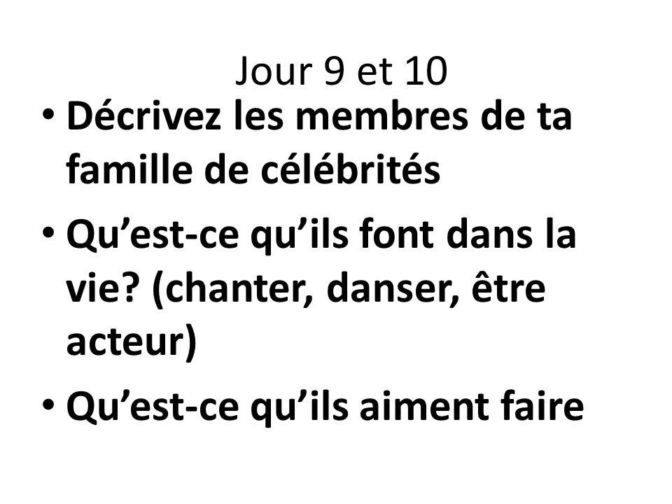 Jour 9 et 10 Décrivez les membres de ta famille de célébrités. Qu'est-ce qu'ils font dans la vie (chanter, danser, être acteur)