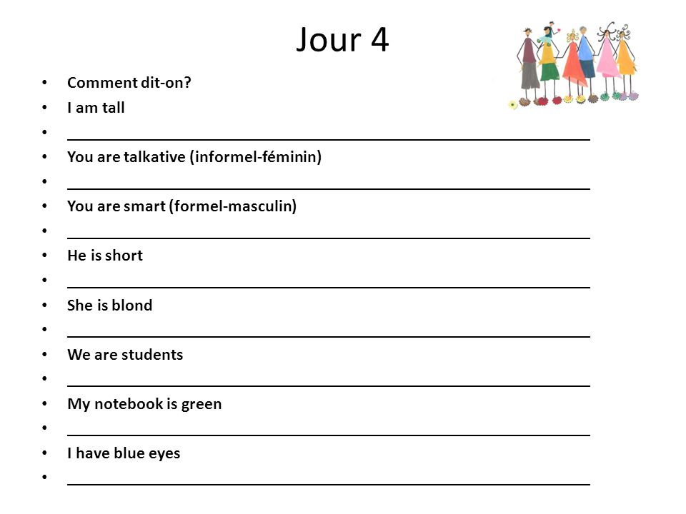 Jour 4 Comment dit-on I am tall You are talkative (informel-féminin)