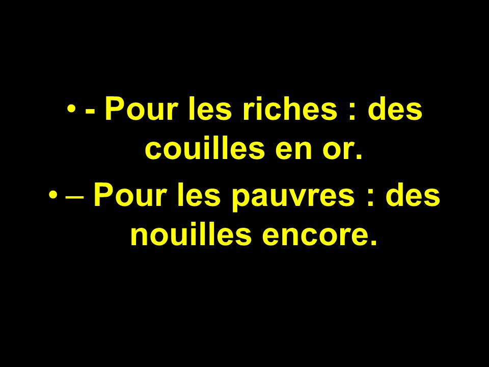 - Pour les riches : des couilles en or.