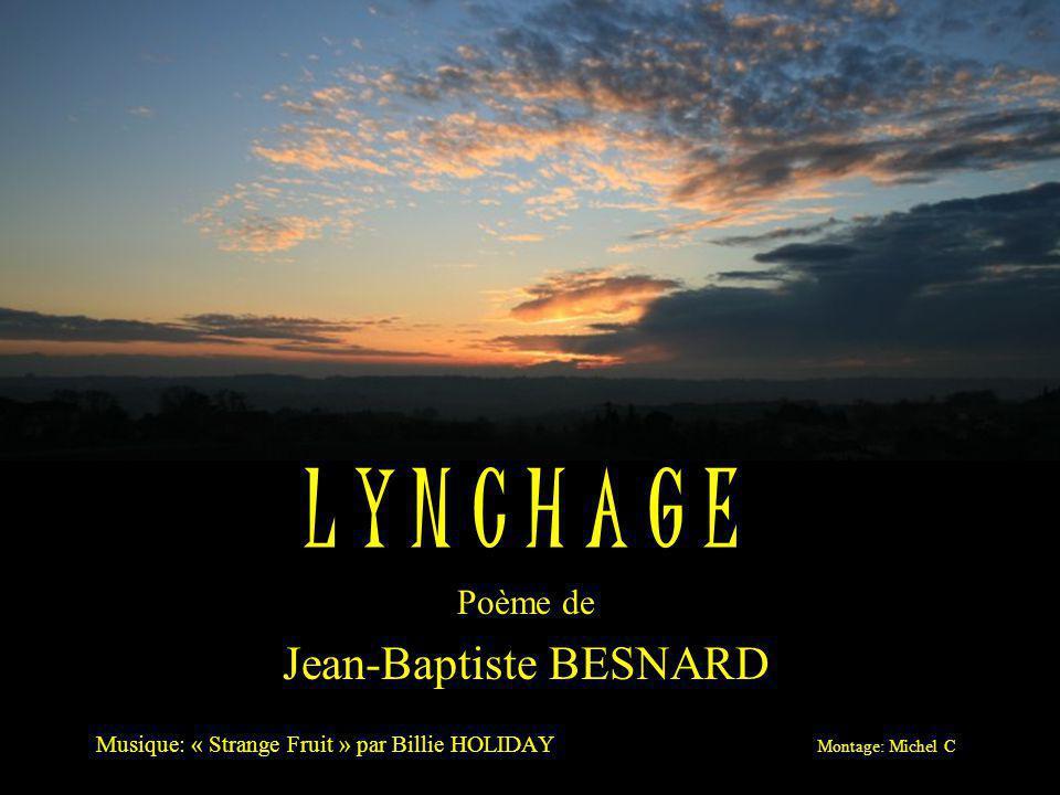 L Y N C H A G E Jean-Baptiste BESNARD Poème de