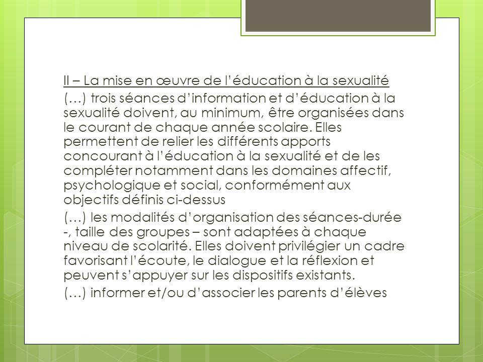 II – La mise en œuvre de l'éducation à la sexualité (…) trois séances d'information et d'éducation à la sexualité doivent, au minimum, être organisées dans le courant de chaque année scolaire.