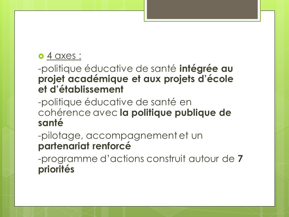 4 axes : -politique éducative de santé intégrée au projet académique et aux projets d'école et d'établissement.