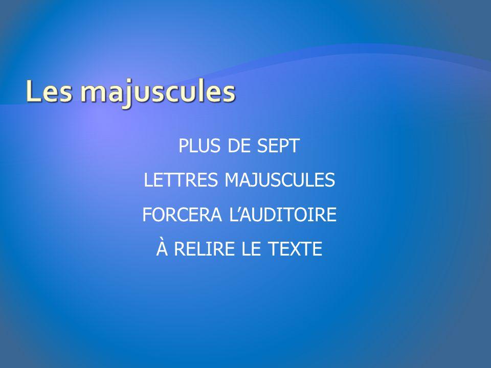 Les majuscules PLUS DE SEPT LETTRES MAJUSCULES FORCERA L'AUDITOIRE