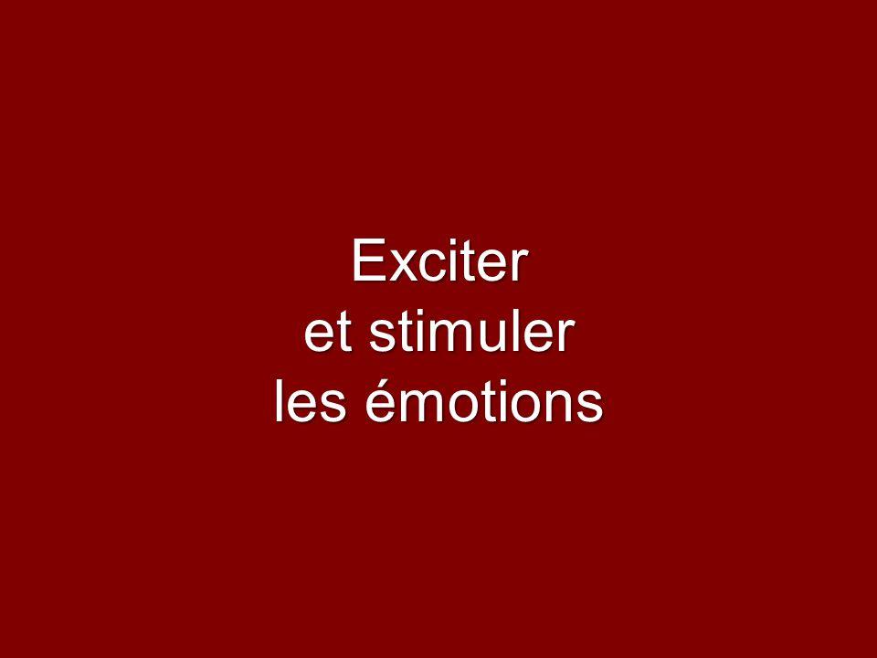 Exciter et stimuler les émotions