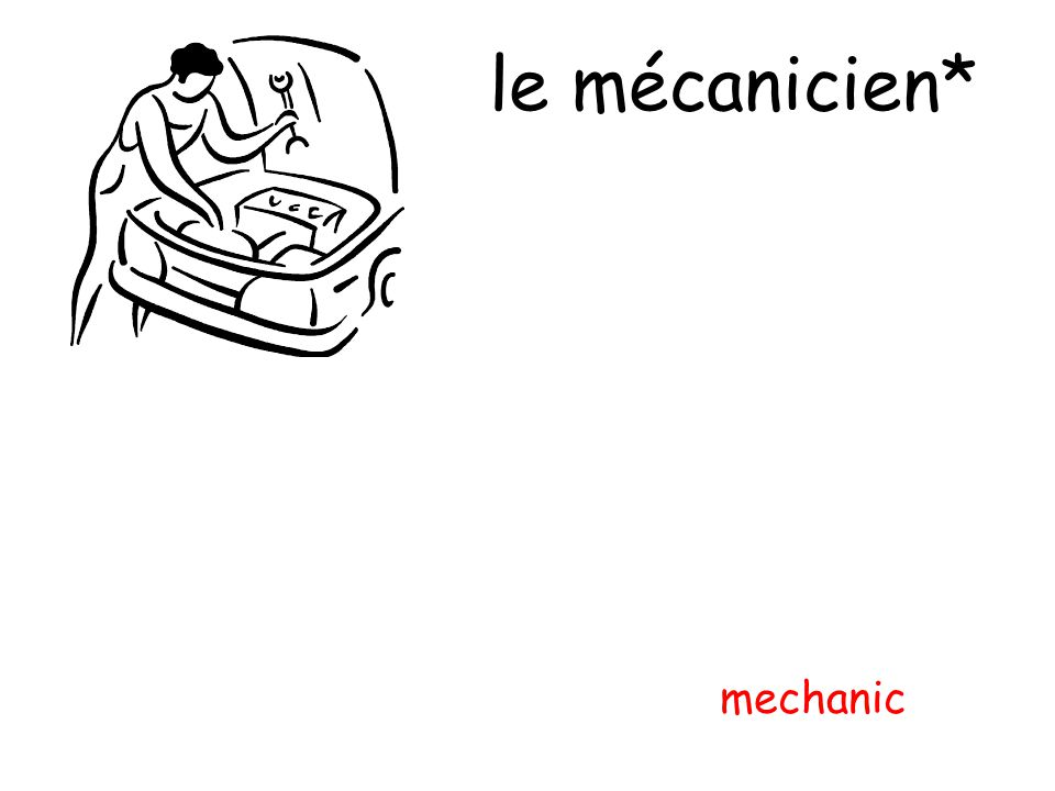 le mécanicien* mechanic