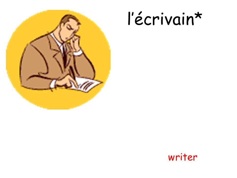 l'écrivain* writer