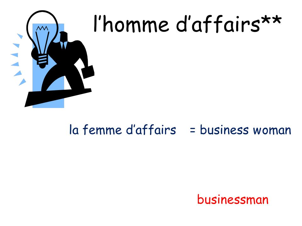 la femme d'affairs = business woman