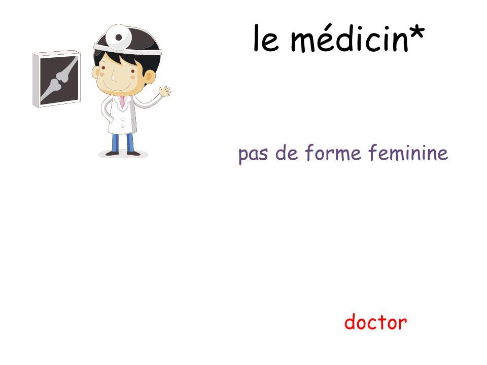 le médicin* pas de forme feminine doctor