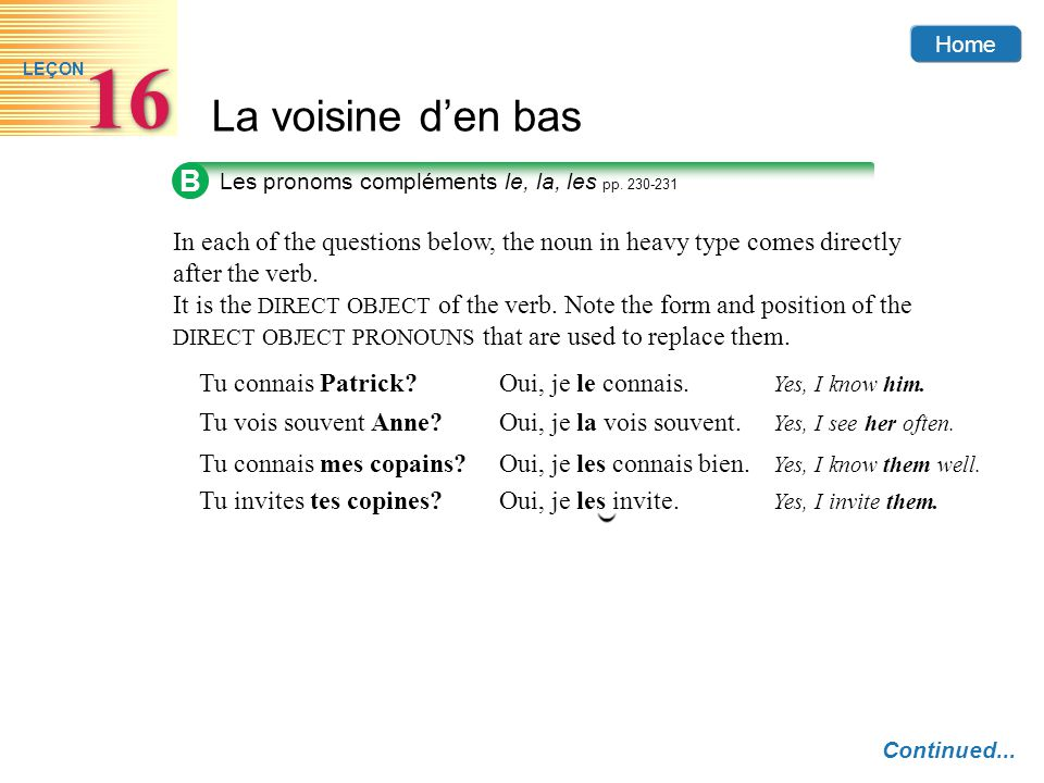 B Les pronoms compléments le, la, les pp. 230-231. In each of the questions below, the noun in heavy type comes directly after the verb.