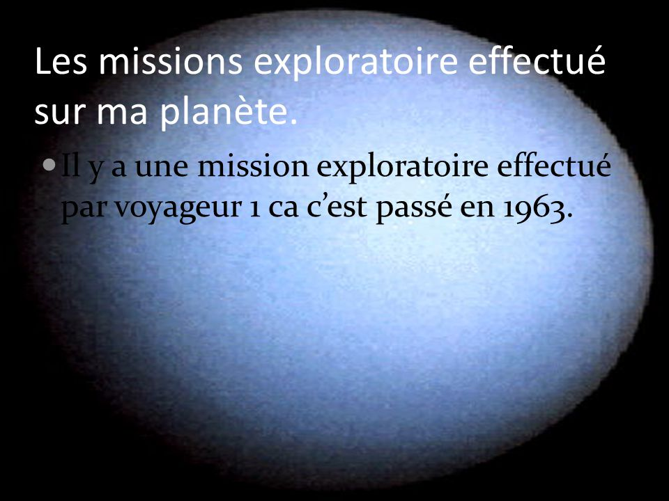Les missions exploratoire effectué sur ma planète.
