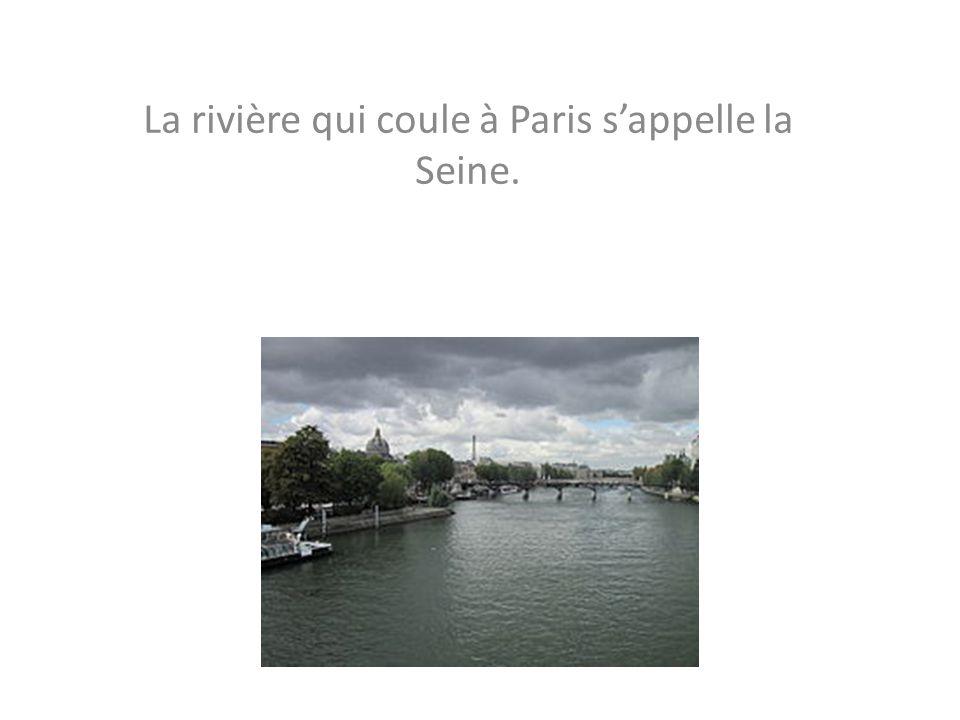 La rivière qui coule à Paris s'appelle la Seine.
