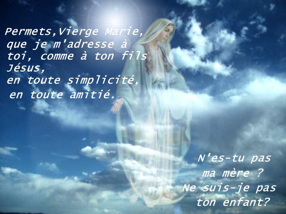 Permets,Vierge Marie, que je m adresse à toi, comme à ton fils Jésus, en toute simplicité,