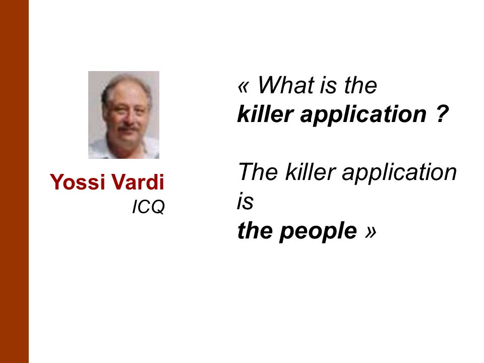 The killer application is the people »