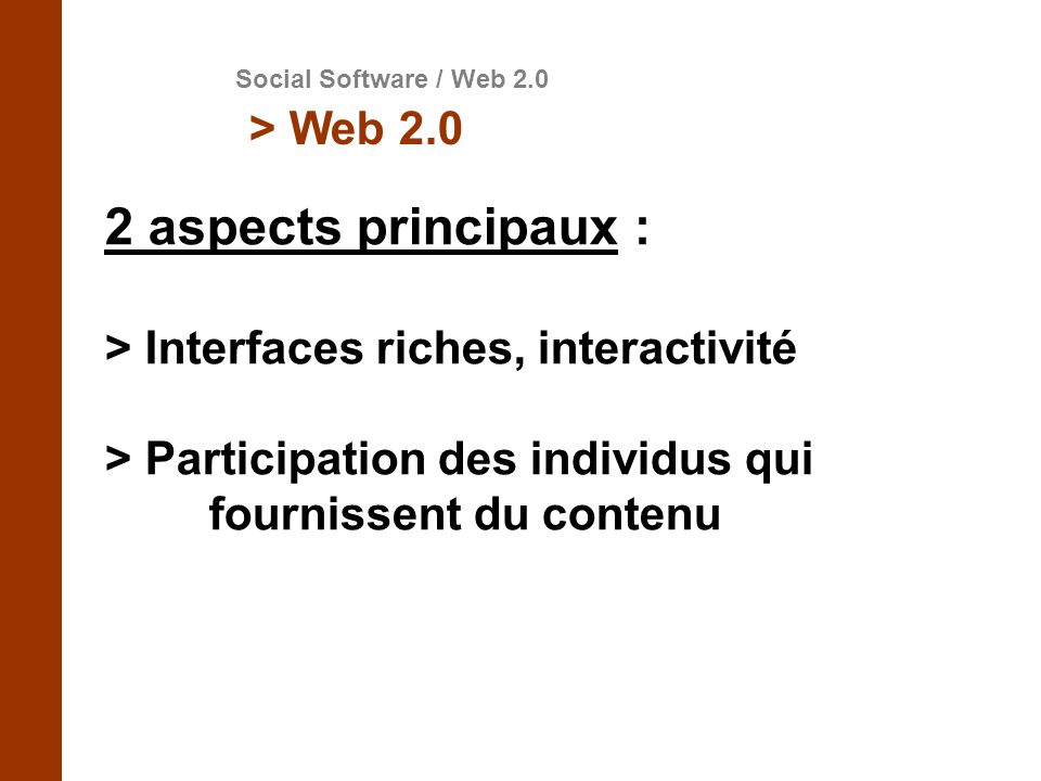 2 aspects principaux : > Interfaces riches, interactivité