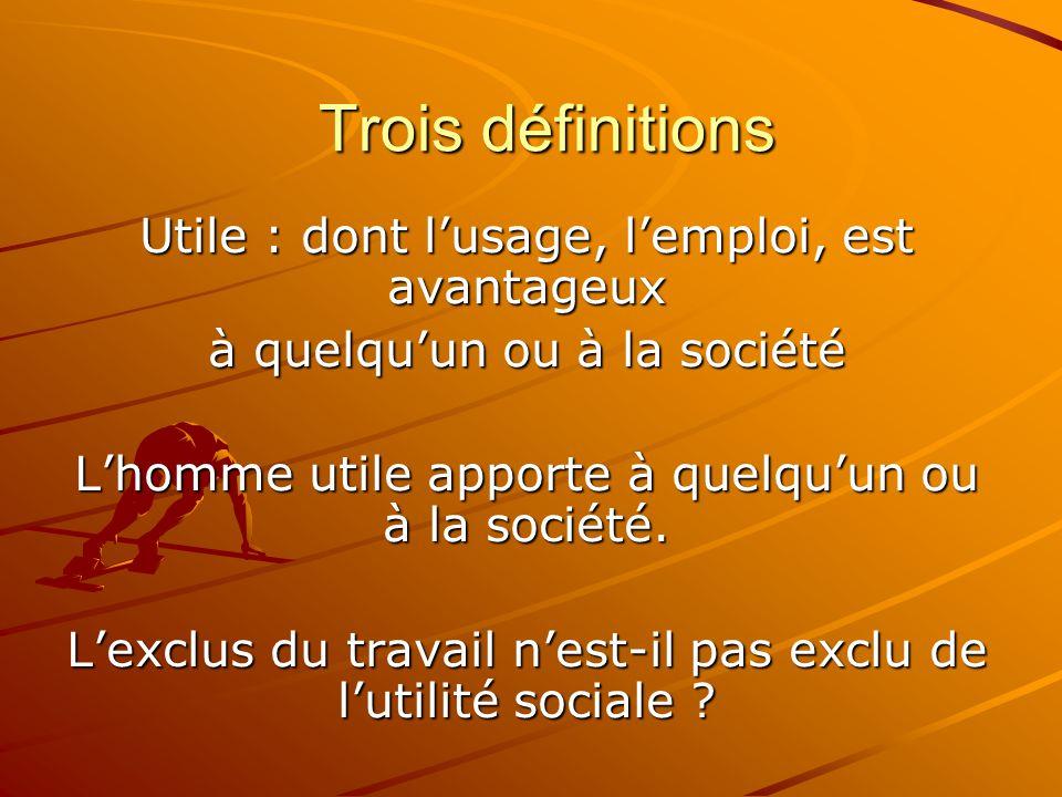 Trois définitions Utile : dont l'usage, l'emploi, est avantageux