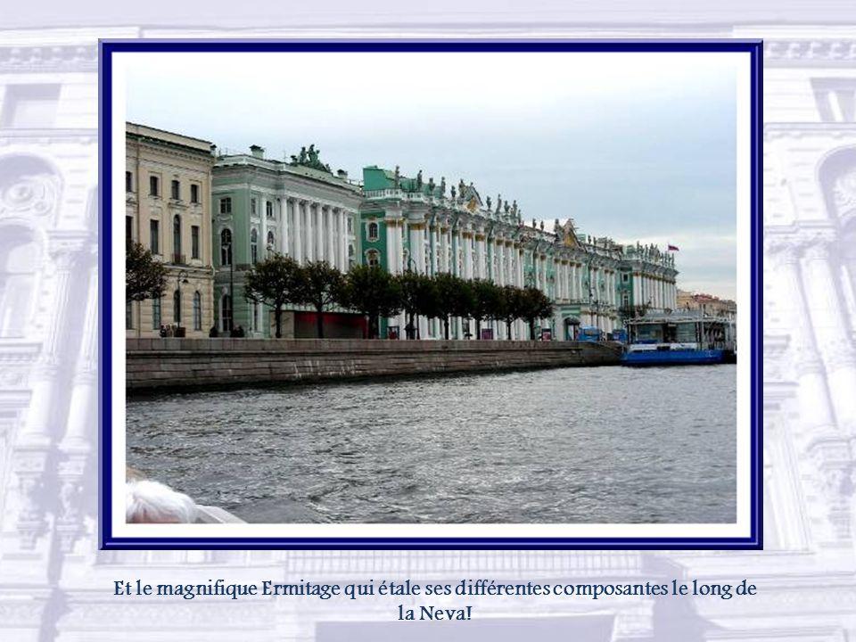 Et le magnifique Ermitage qui étale ses différentes composantes le long de la Neva!