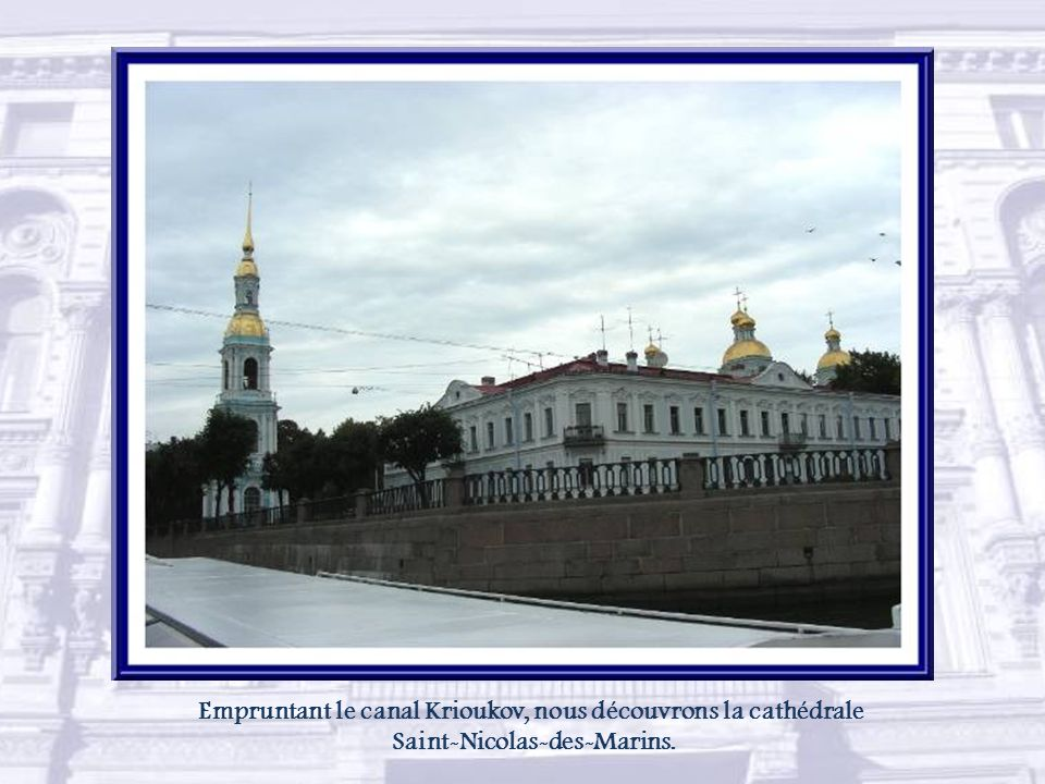Empruntant le canal Krioukov, nous découvrons la cathédrale
