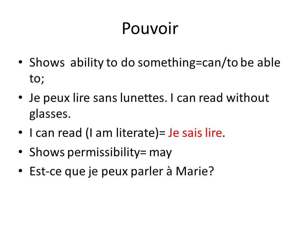 Pouvoir Shows ability to do something=can/to be able to;