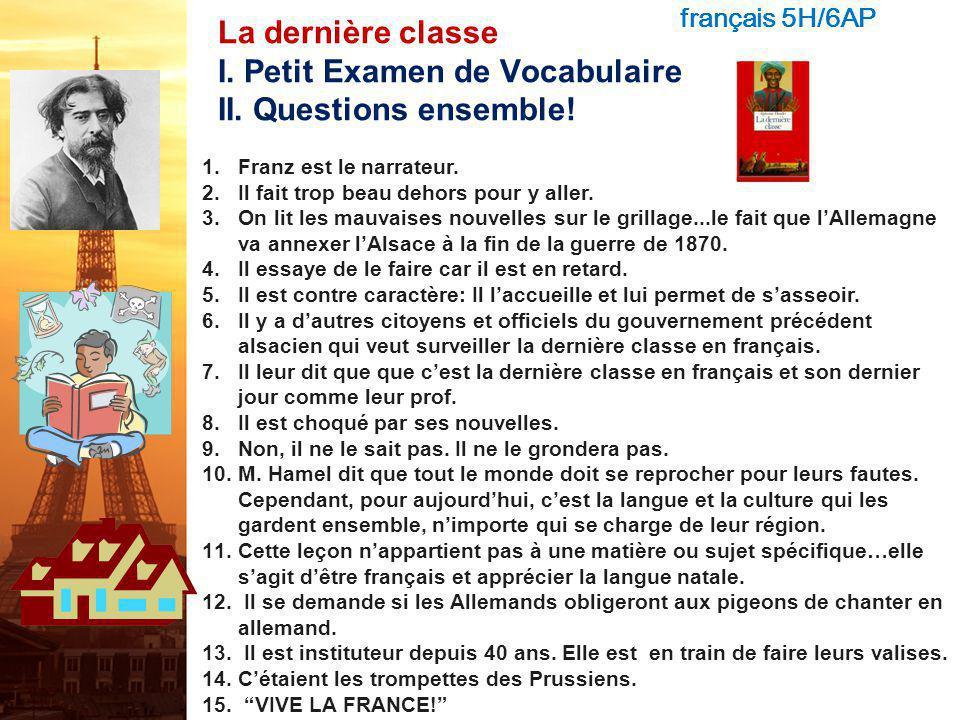 français 5H/6AP La dernière classe I. Petit Examen de Vocabulaire II. Questions ensemble! Franz est le narrateur.
