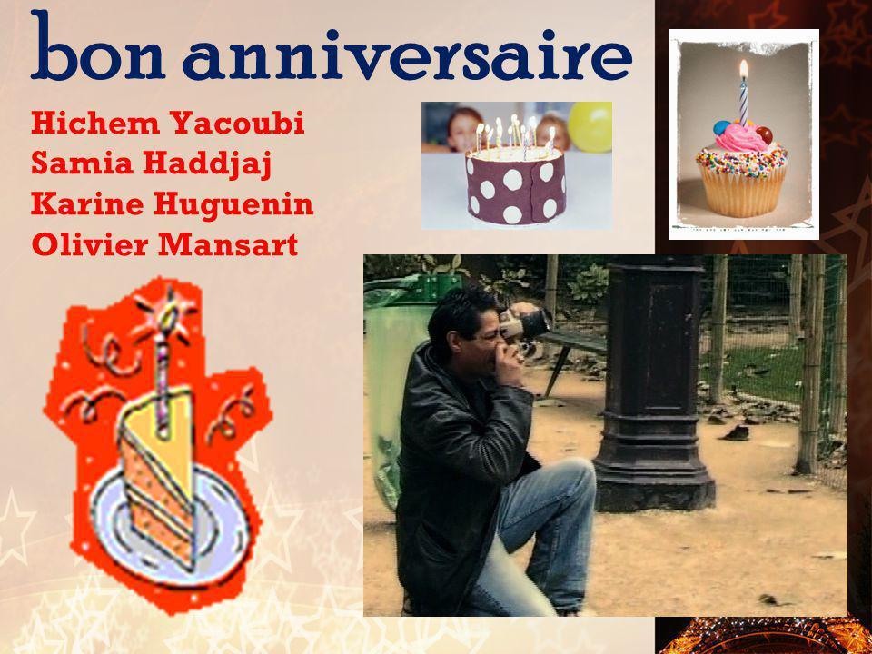 bon anniversaire Hichem Yacoubi Samia Haddjaj Karine Huguenin Olivier Mansart
