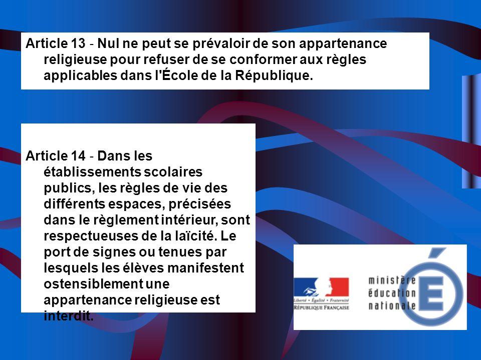 Article 13 ‐ Nul ne peut se prévaloir de son appartenance religieuse pour refuser de se conformer aux règles applicables dans l École de la République.