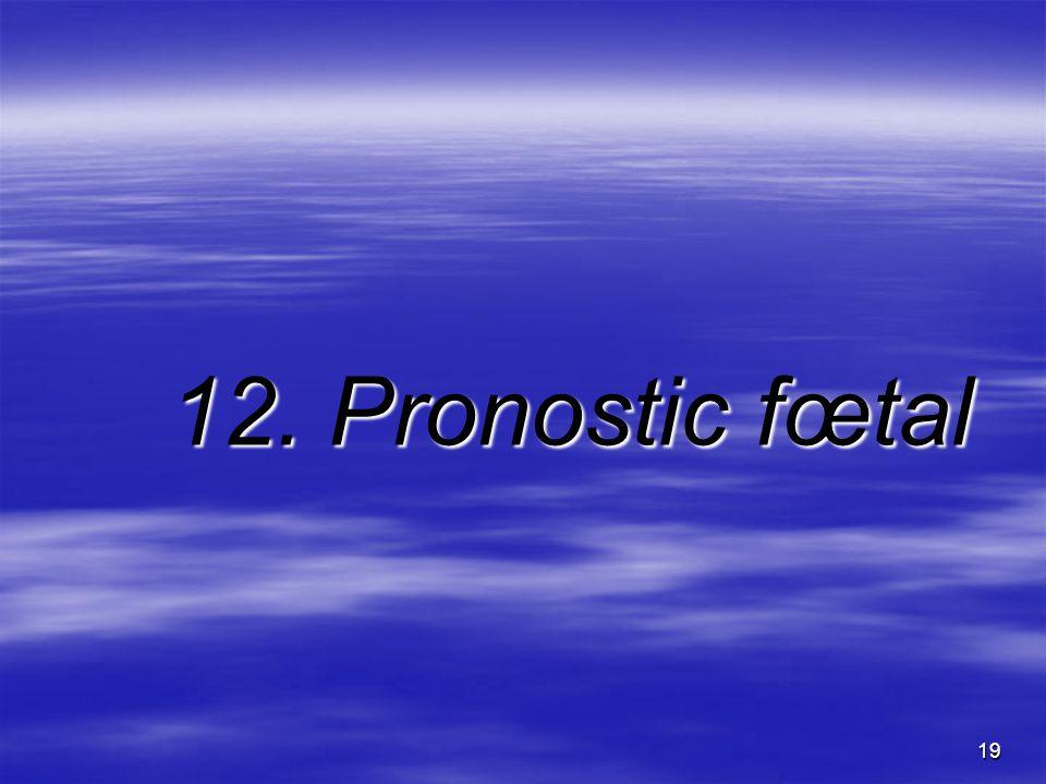 12. Pronostic fœtal