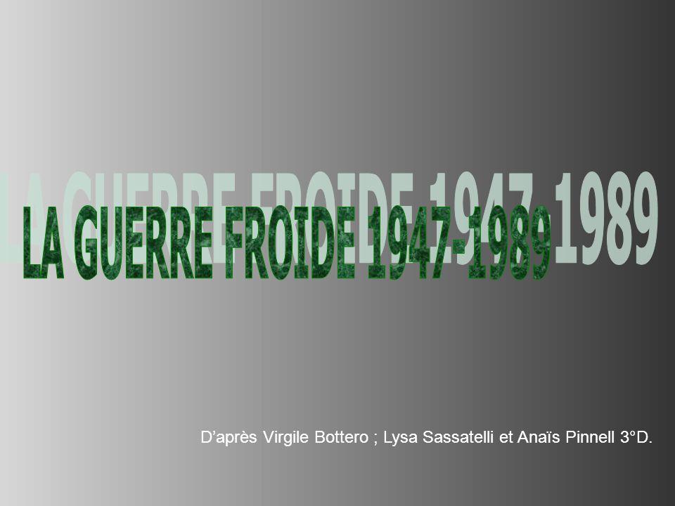 LA GUERRE FROIDE 1947-1989 D'après Virgile Bottero ; Lysa Sassatelli et Anaïs Pinnell 3°D.