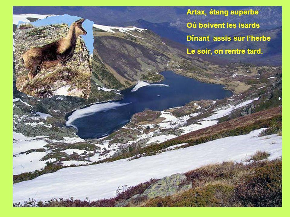 Artax, étang superbe Où boivent les isards Dînant assis sur l'herbe Le soir, on rentre tard.