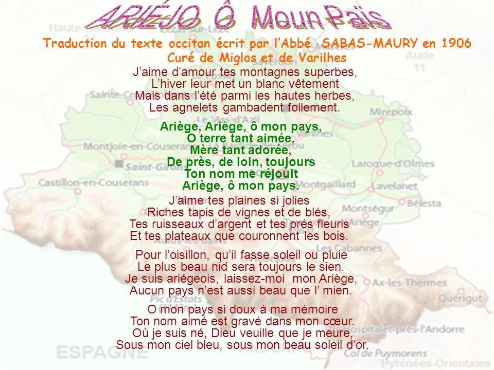 ARIÉJO Ô Moun Païs Traduction du texte occitan écrit par l'Abbé SABAS-MAURY en 1906 Curé de Miglos et de Varilhes.