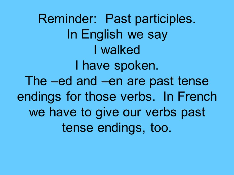 Reminder: Past participles. In English we say I walked I have spoken